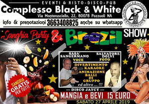 BLACK AND WHITE Discopub Monteruscello Pozzuoli, sabato 27 Aprile BRASIL Show e SANGRIA PARTY