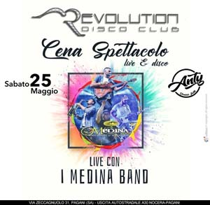 REVOLUTION Discopub Pagani Sabato 25 Maggio Medina Show e Disco