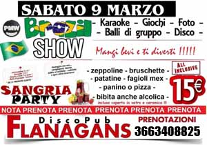 FLANAGANS Discopub Aversa, Sabato 9 Marzo Brasil show, Sangria party e disco