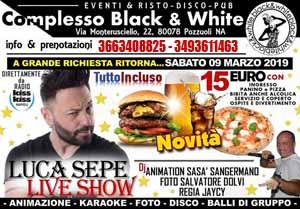 BLACK AND WHITE Discopub Monteruscello Pozzuoli, sabato 9 Marzo Luca Sepe Show e disco