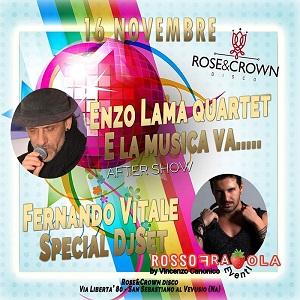 ROSE & CROWN Discopub San Sebastiano al Vesuvio, sabato 16 Novembre ENZO LAMA SHOW
